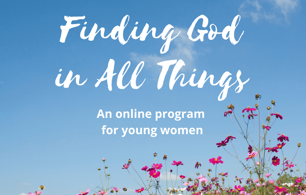 Sept. 25-Dec. 11: Finding God in All Things – a 4 part series for women 18-35